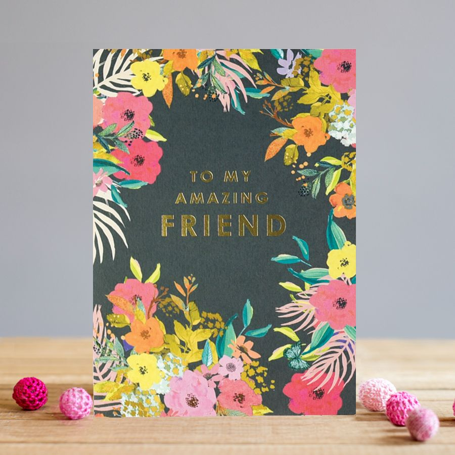 Amazing Friend Birthday Card - TO My AMAZING Friend - STUNNING Floral BIRTH