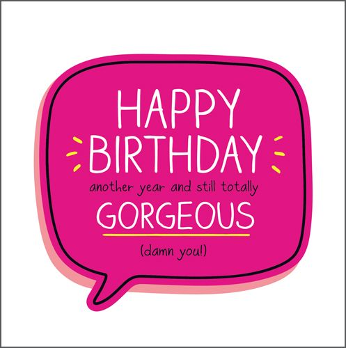 Fun Birthday Cards For Her - ANOTHER Year & STILL GORGEOUS - BIRTHDAY Wishe