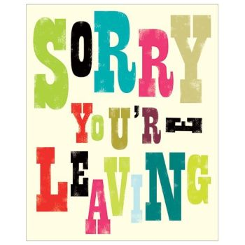 Leaving Cards - SORRY You're LEAVING - COLOURFUL SORRY You're Leaving CARD - Leaving CARDS & Goodbye CARDS