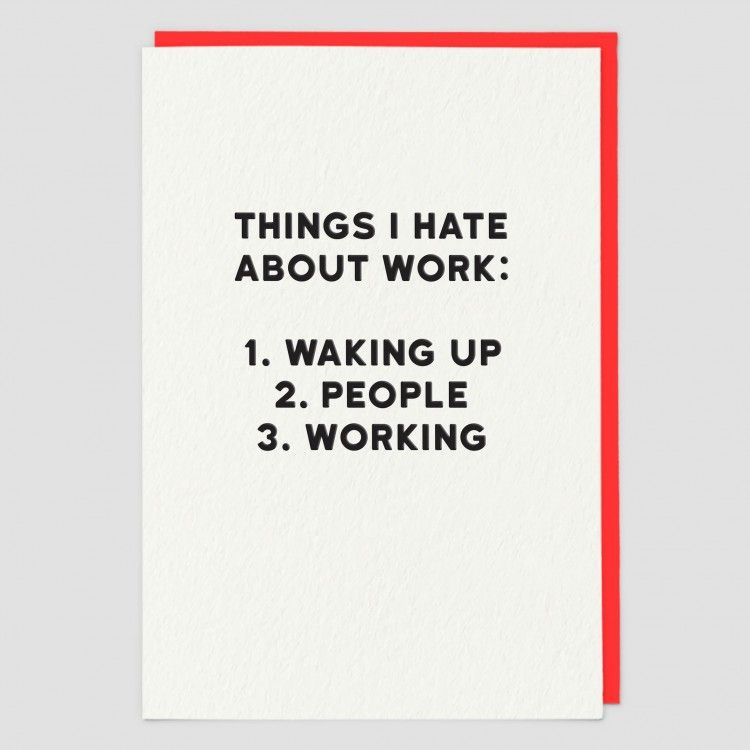 Things I Hate About Work Greeting Card - WORKING - Sarcastic Birthday CARD
