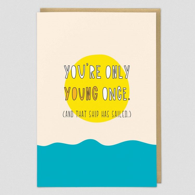 Sarcastic Birthday Cards -  ONLY Young ONCE & That SHIP Has SAILED - Funny