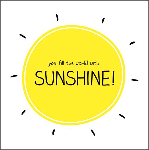 Friendship Cards - YOU Fill The WORLD With SUNSHINE - Beautiful YELLOW Gree