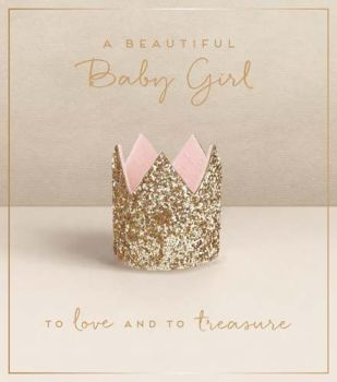A Beautiful Baby Girl Greeting Card - To LOVE & To TREASURE - New BABY Cards - Pretty NEW Baby GIRL Cards - NEWBORN Baby GIRL Cards - NEW Baby GIRL