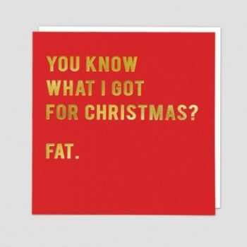 Funny Christmas Cards - KNOW What I Got For CHRISTMAS FAT - SARCASTIC Christmas CARDS - Funny GETTING Fat CHRISTMAS Cards - CHRISTMAS Greeting CARDS