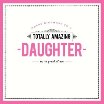 Amazing Daughter Birthday Card - SO So PROUD Of YOU - Daughter BIRTHDAY Cards - BIRTHDAY Cards FOR Her - Birthday CARDS