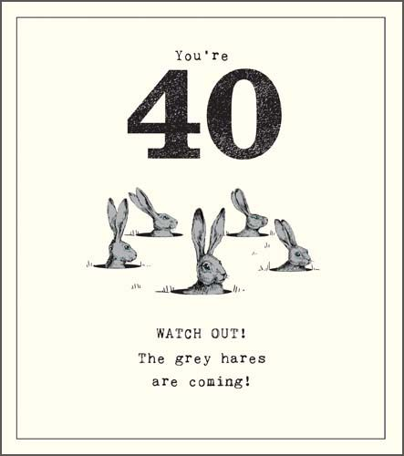 40th Birthday Card - WATCH Out The GREY HARES ARE Coming - Funny 40th CARD