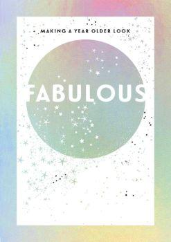 Fabulous Birthday Card - MAKING A Year OLDER Look FABULOUS - Getting OLDER Birthday CARDS - HOLOGRAPHIC Birthday CARDS - Birthday CARDS For FRIENDS