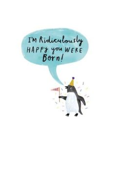 Funny Birthday Cards - I'm RIDICULOUSLY Happy YOU Were BORN - QUIRKY Birthday CARDS - Penguin BIRTHDAY Cards - BIRTHDAY Cards ONLINE