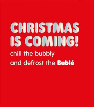 Christmas Is Coming - FUNNY Champagne CHRISTMAS Card - CHILL The BUBBLY - Fun MICHAEL Buble CHRISTMAS Card For FRIENDS & Family