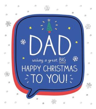 Dad Wishing You A Great Big Happy Christmas - DAD Christmas CARDS - FUN& Colourful CHRISTMAS Card For DAD - With LOTS Of LOVE