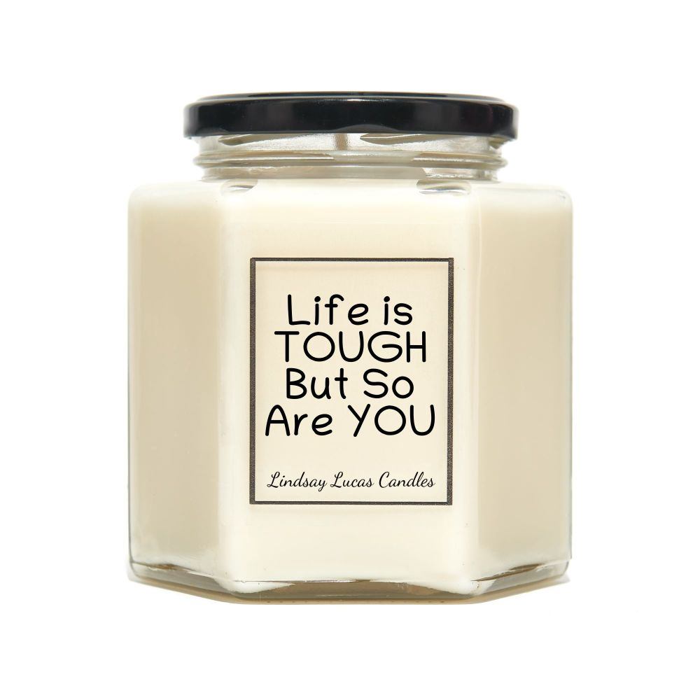 Life Is Tough But So Are You Scented Candle