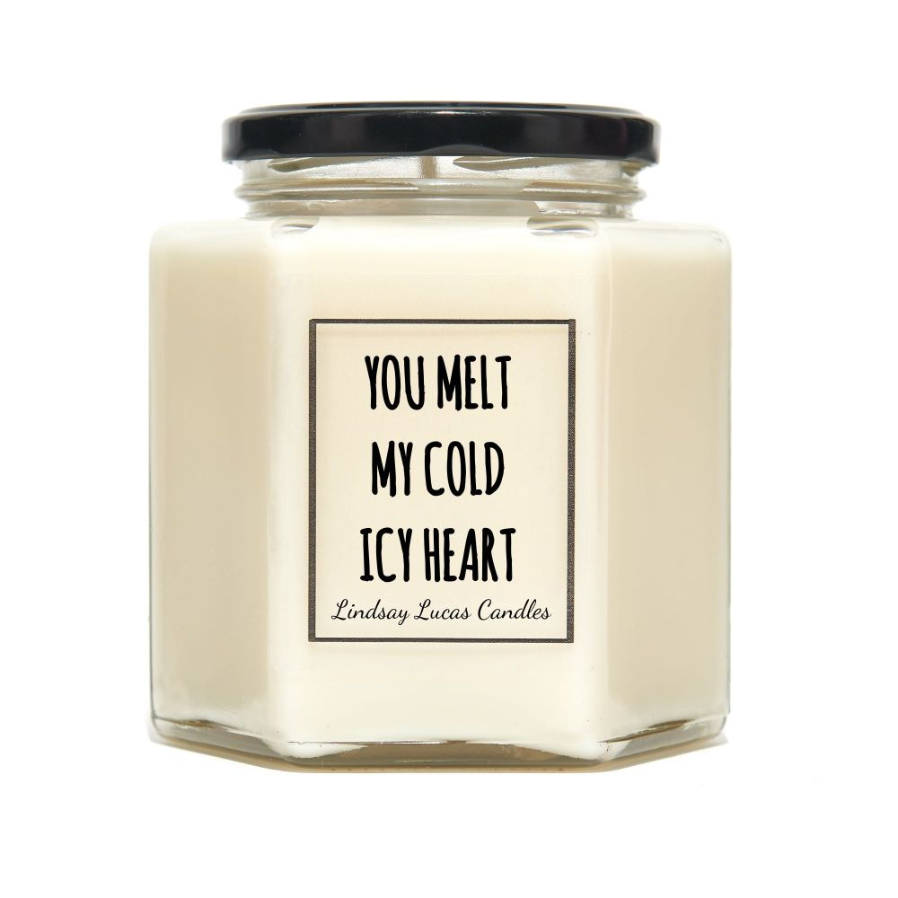 You Melt My Icy Cold Heart Scented Candle