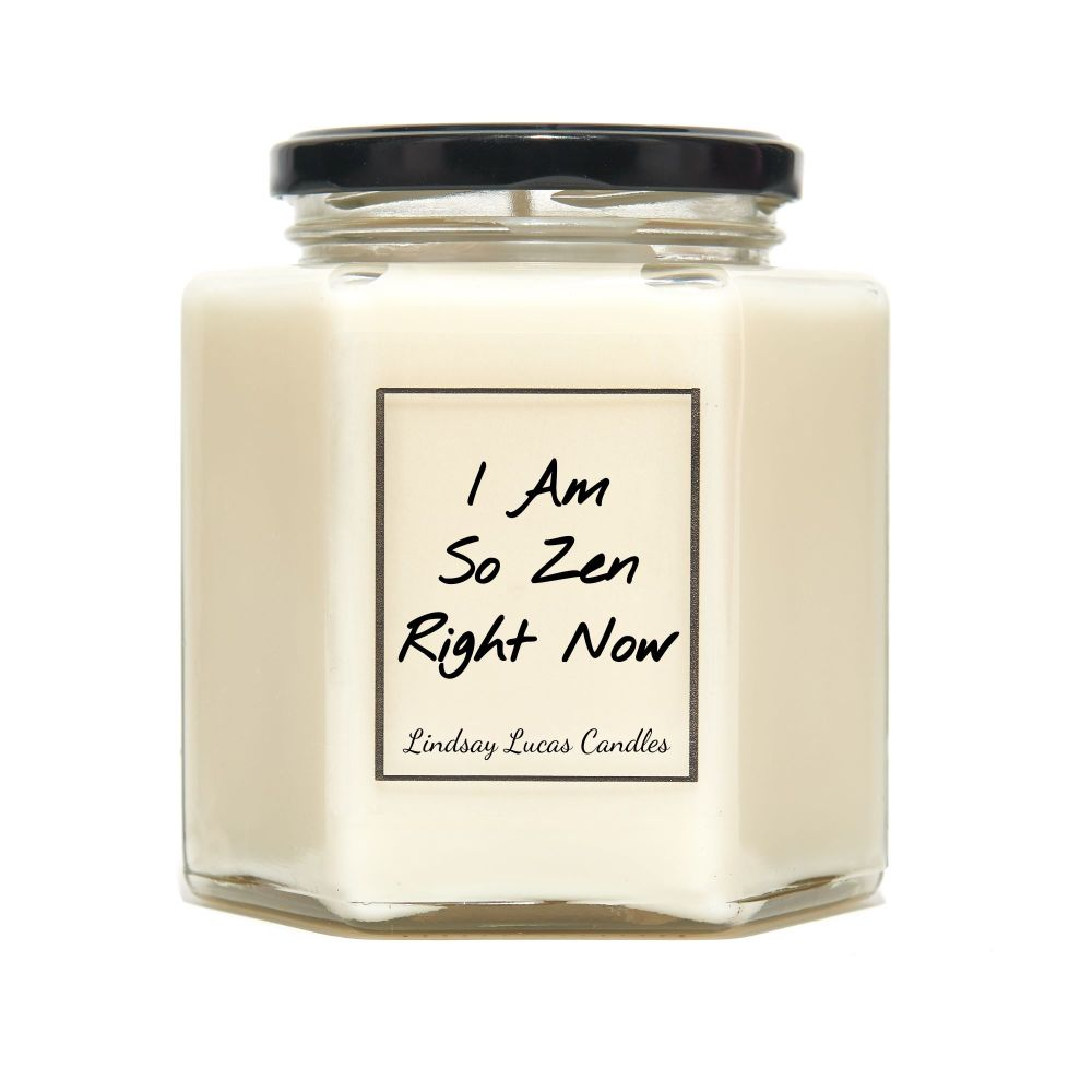 I Am So Zen Right Now Scented Candle