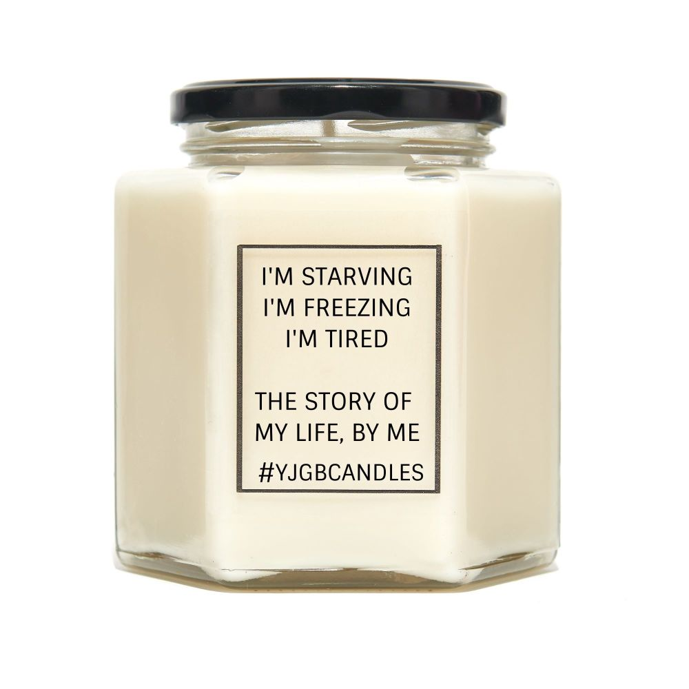 I'm Starving, I'm Freezing I'm Tired, Story Of My Life By Me