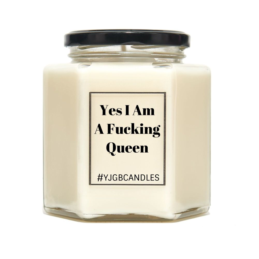 Yes I Am A Fucking Queen Scented Candle