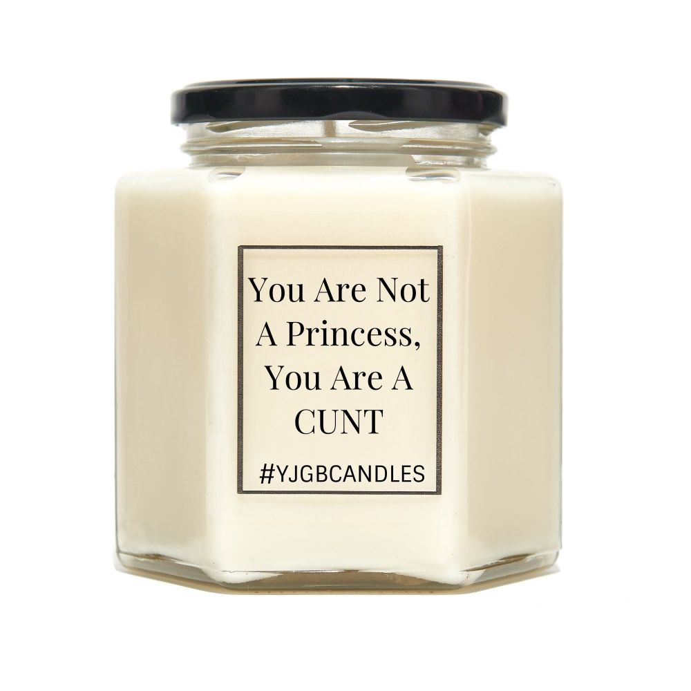 You Are Not A Princess, You Are A Cunt