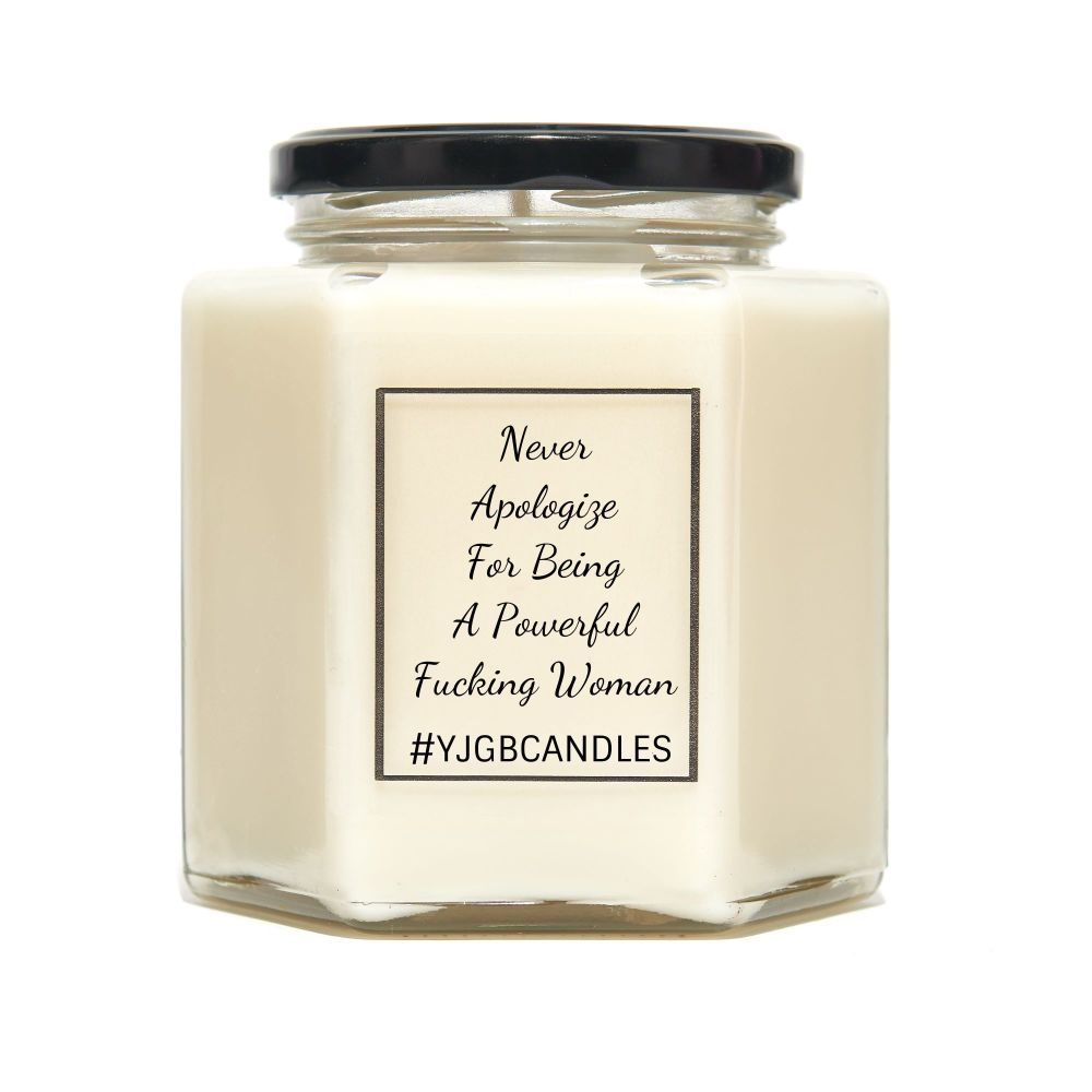 Never Apologize For Being A Powerful Fucking Woman Scented Candle