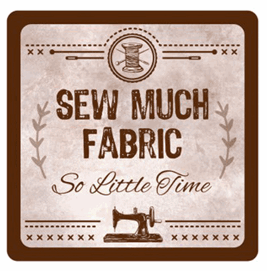 <!--9907--> Sewing Themed Coaster - 'Sew Much Fabric ...'