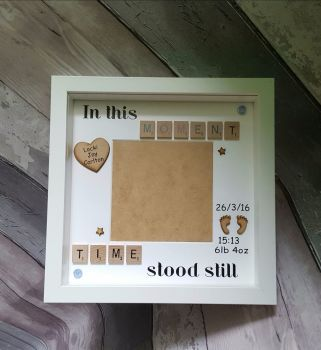 In this moment time stood still... Hand crafted personalised new baby photo frame