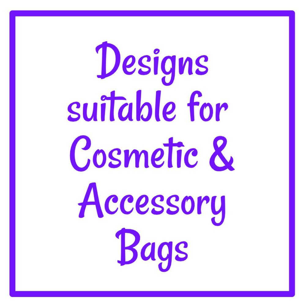 Designs suitable for Cosmetic & Accessory Bags
