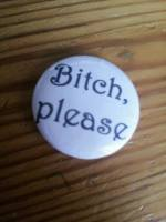 Bitch, Please pin badge