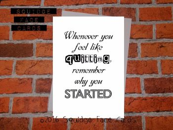 Whenever you feel like quitting, remember why you started