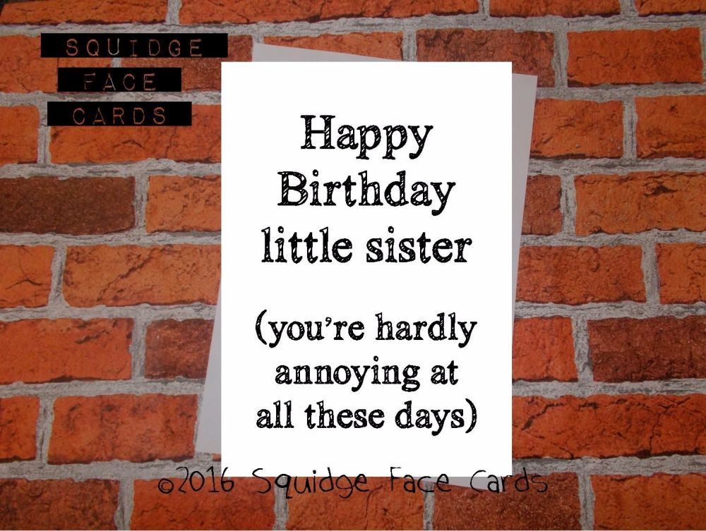 Happy birthday little sister (you're hardly annoying at all these days)