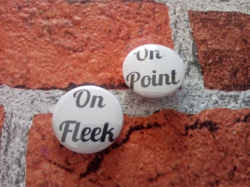 On point/On fleek set of 2 25mm/1 inch pin badges