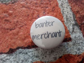 Banter merchant - 25mm/1 inch pin badge