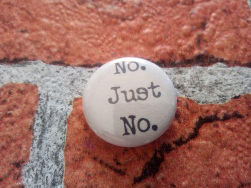No. Just No. 25mm/1 inch pin badge