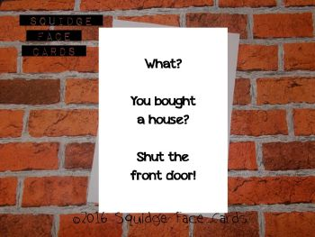 You bought a house? Shut the front door!