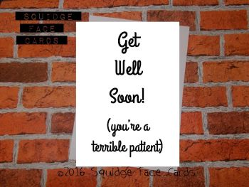 Get Well Soon! (You're a terrible patient)