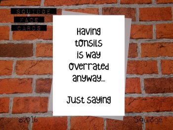 Having tonsils is overrated anyway. Just saying...