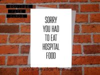 Sorry you had to eat hospital food