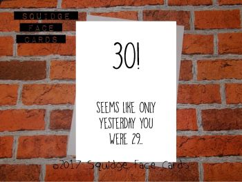 30! Seems like only yesterday you were 29...