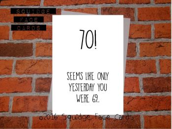 70! Seems like only yesterday you were 69...