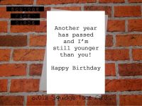 Another year has passed and I'm still younger than you!