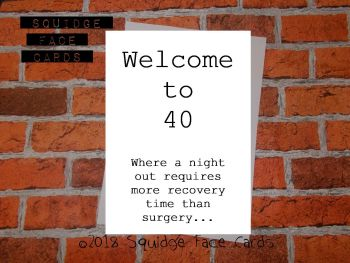 Welcome to 40. Where a night out requires more recovery time than surgery