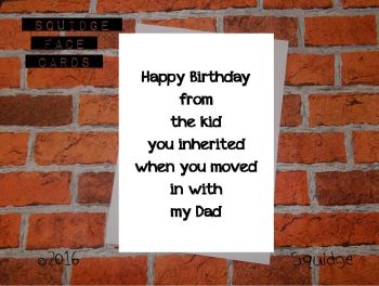 Happy birthday from the kid you inherited when you moved in with my Dad