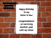 Happy birthday to my sister in law. Congratulations on surviving another year with my sister