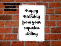 Happy birthday from your superior sibling