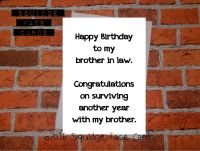 Happy birthday to my brother in law. Congratulations on surviving another year with my brother