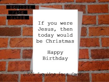 If you were Jesus then today would be Christmas
