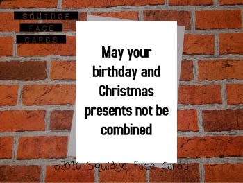 May your birthday and Christmas presents not be combined