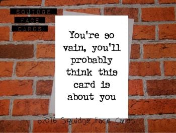 You're so vain, you'll probably think this card is about you
