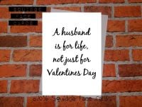 A husband is for life, not just for Valentine's Day