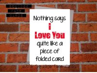 Nothing says I Love You quite like a piece of folded card