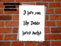 I love you like Dobby loves socks