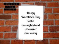Happy Valentine's Day to the one night stand who never went away