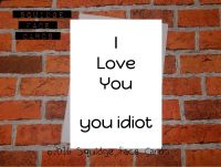 I love you, you idiot